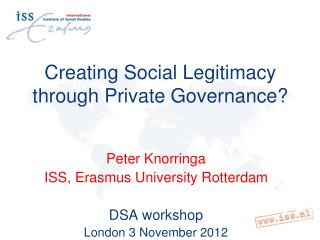 Creating Social Legitimacy through Private Governance?