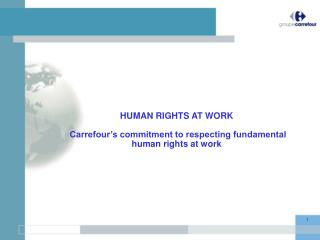 HUMAN RIGHTS AT WORK Carrefour's commitment to respecting fundamental human rights at work
