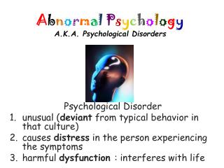 A b n o r m a l P s y c h o l o g y A.K.A. Psychological Disorders