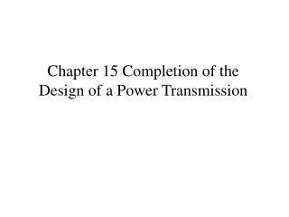 Chapter 15 Completion of the Design of a Power Transmission