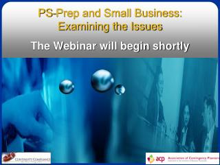 PS-Prep and Small Business: Examining the Issues  The Webinar will begin shortly