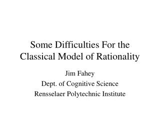 Some Difficulties For the Classical Model of Rationality