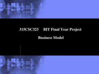 315CSC323     BIT Final Year Project  Business Model