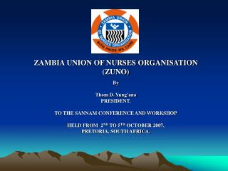 ZAMBIA UNION OF NURSES ORGANISATION (ZUNO) By  Thom D. Yung'ana PRESIDENT.