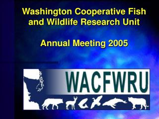 Washington Cooperative Fish and Wildlife Research Unit Annual Meeting 2005