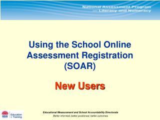 Using the School Online Assessment Registration (SOAR) New Users
