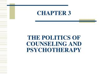 CHAPTER 3 THE POLITICS OF COUNSELING AND PSYCHOTHERAPY