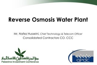 Reverse Osmosis Water Plant  Mr. Nafez Husseini,  Chief Technology & Telecom Officer