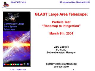 "GLAST Large Area Telescope:  Particle Test  ""Roadmap to Integration"" March 9th, 2004 Gary Godfrey"