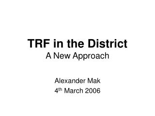 TRF in the District A New Approach