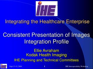 Integrating the Healthcare Enterprise Consistent Presentation of Images Integration Profile