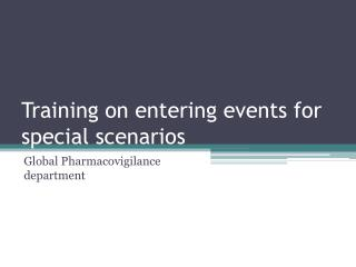 Training on entering events for special scenarios