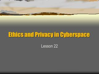 Ethics and Privacy in Cyberspace