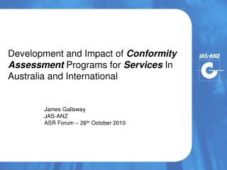 James Galloway JAS-ANZ ASR Forum – 26 th  October 2010