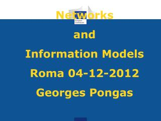Networks and Information Models Roma 04-12-2012 Georges Pongas