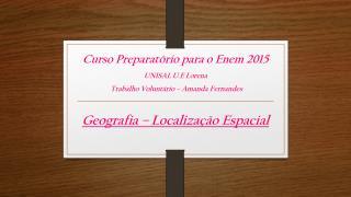 Curso Preparatório para o Enem 2015 UNISAL U.E Lorena  Trabalho Voluntário – Amanda Fernandes