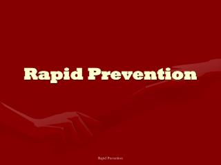 Rapid Prevention