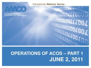OPERATIONS OF ACOS – PART 1 JUNE 2, 2011