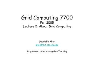 Grid Computing 7700 Fall 2005 Lecture 2: About Grid Computing