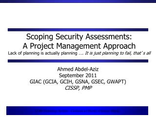 Ahmed Abdel-Aziz September 2011 GIAC (GCIA, GCIH, GSNA, GSEC, GWAPT) CISSP, PMP