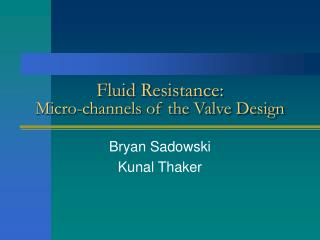 Fluid Resistance:  Micro-channels of the Valve Design