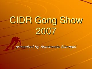 CIDR Gong Show 2007