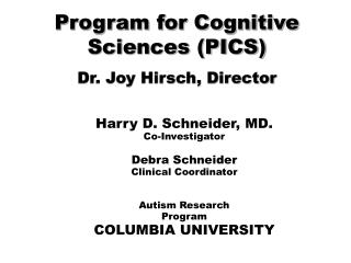 Program for Cognitive Sciences (PICS) Dr. Joy Hirsch, Director