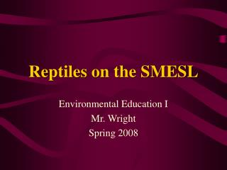Reptiles on the SMESL