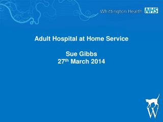 Adult Hospital at Home Service Sue Gibbs 27 th  March 2014