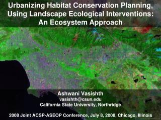 Urbanizing Habitat Conservation Planning,  Using Landscape Ecological Interventions:  An Ecosystem Approach