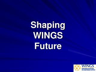 Shaping WINGS Future