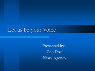 Let us be your Voice