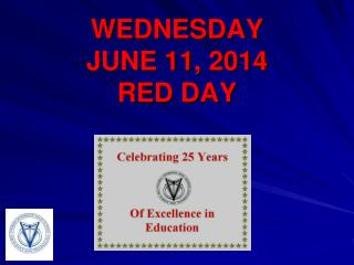 WEDNESDAY JUNE 11, 2014 RED DAY