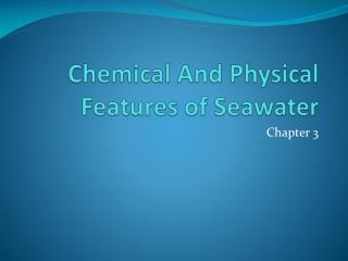 Chemical And Physical Features of Seawater
