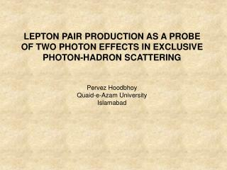 LEPTON PAIR PRODUCTION AS A PROBE OF TWO PHOTON EFFECTS IN EXCLUSIVE PHOTON-HADRON SCATTERING