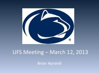 UFS Meeting – March 12, 2013