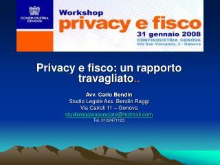 Privacy e fisco: un rapporto travagliato .. Avv. Carlo Bendin Studio Legale Ass. Bendin Raggi
