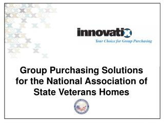 Group Purchasing Solutions for  the National Association of State Veterans Homes