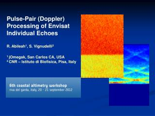 Pulse-Pair (Doppler) Processing of Envisat Individual Echoes   R. Abileah 1 , S. Vignudelli 2