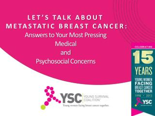 LET'S TALK ABOUT  METASTATIC BREAST CANCER:  Answers to Your Most Pressing  Medical  and