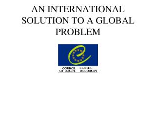 AN INTERNATIONAL SOLUTION TO A GLOBAL PROBLEM