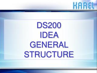 DS200  IDEA  GENERAL STRUCTURE