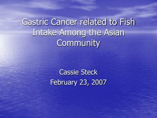 Gastric Cancer related to Fish Intake Among the Asian Community