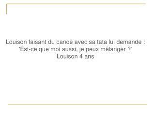 Louison faisant du canoë avec sa tata lui demande :