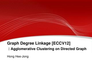 Graph  Degree Linkage  [ ECCV12 ]  :  Agglomerative Clustering on Directed Graph