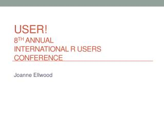 useR! 8 th  Annual International R Users Conference
