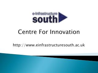 Centre For Innovation einfrastructuresouth.ac.uk