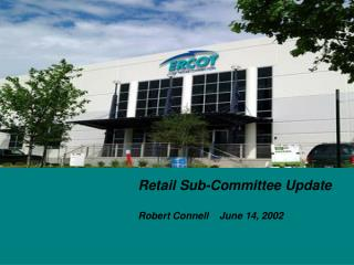 Retail Sub-Committee Update Robert Connell    June 14, 2002