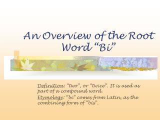 "An Overview of the Root Word ""Bi"""