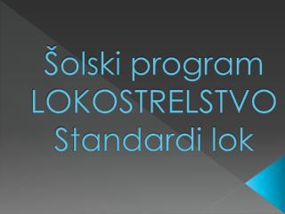 Šolski program LOKOSTRELSTVOStandardi lok